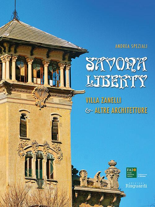Savona Liberty. Villa Zanelli e altre architetture. Ediz. illustrata