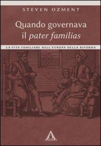 Quando governava il pater familias. La vita familiare nell'Europa della Riforma