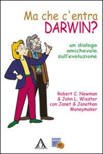 Ma che c'entra Darwin? Un dialogo amichevole sull'evoluzione
