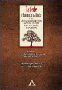 La La fede riformata battista. La confessione di fede battista del 1689 e il catechismo di Spurgeon - - wuz.it