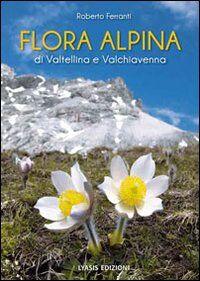 Flora alpina di Valtellina e Valchiavenna