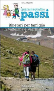 Quarantaquattro passi. Itinerari per famiglie in Valtellina e Valchiavenna.pdf