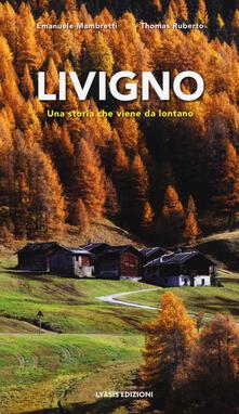 Livigno. Una storia che viene da lontano - Thomas Ruberto,Emanuele Mambretti - copertina