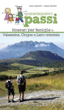 Quarantaquattro passi. Itinerari per famiglie in Valsassina, Grigne e Lario orientale - Fabio Renna,Luca Arzuffi - copertina