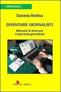 Diventare giornalisti. Manuale di base per l'aspirante giornalista