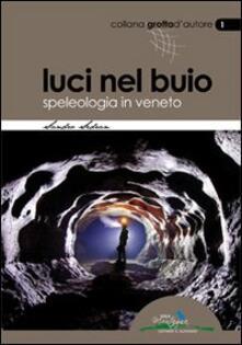 Luci nel buio. Speleologia in Veneto.pdf