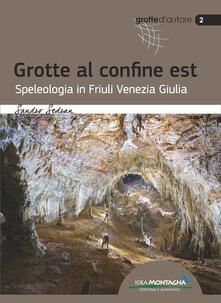Grotte al confine est. Speleologia in Friuli Venezia Giulia.pdf