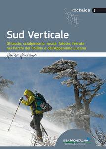 Sud verticale. Ghiaccio, scialpinismo, roccia, falesie, ferrate nei Parchi del Pollino e dell'Appennino Lucano