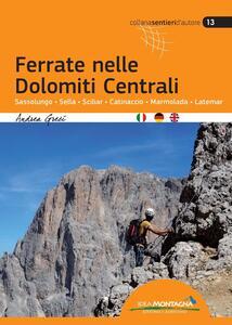 Ferrate nelle Dolomiti centrali. Sassolungo, Sella, Sciliar, Catinaccio, Marmolada, Latemar. Ediz. multilingue