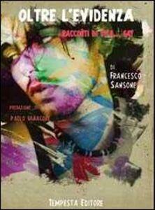 Libro Oltre l'evidenza. Racconti di vita... gay Francesco Sansone