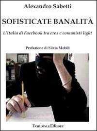 Sofisticate banalità. L'Italia di facebook tra eros e comunisti light - Sabetti Alexandro - wuz.it