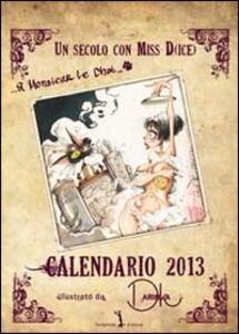 Un secolo con Miss D(ice). Libro calendario 2013