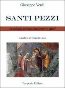 Santi pezzi. Le reliquie cristiane tra orrore e affari - Giuseppe Verdi - copertina