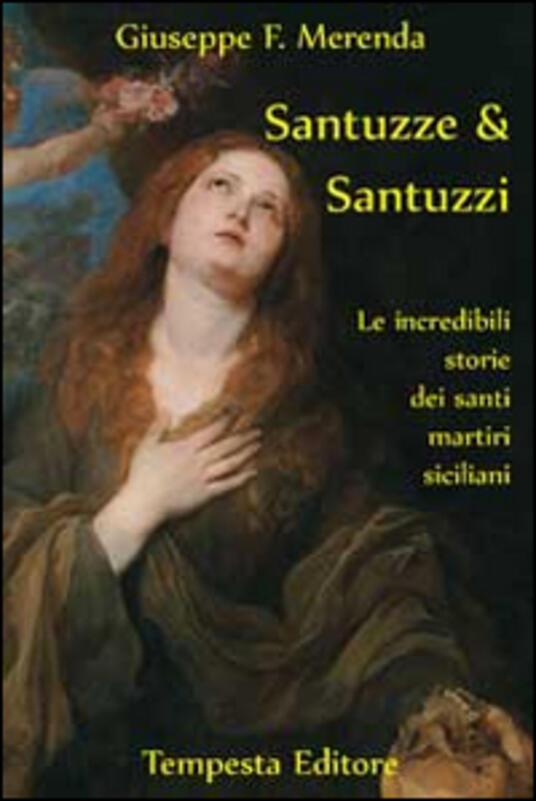 Santuzze e santuzzi. Le incredibili storie dei santi martiri siciliani - Giuseppe F. Merenda - copertina