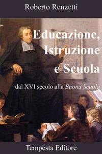 Educazione, istruzione e scuola. Dal XVI secolo alla «Buona scuola»