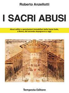 I sacri abusi. Abusi edilizi e speculazioni immobiliari della Santa Sede, a Roma, dal secondo dopoguerra a oggi