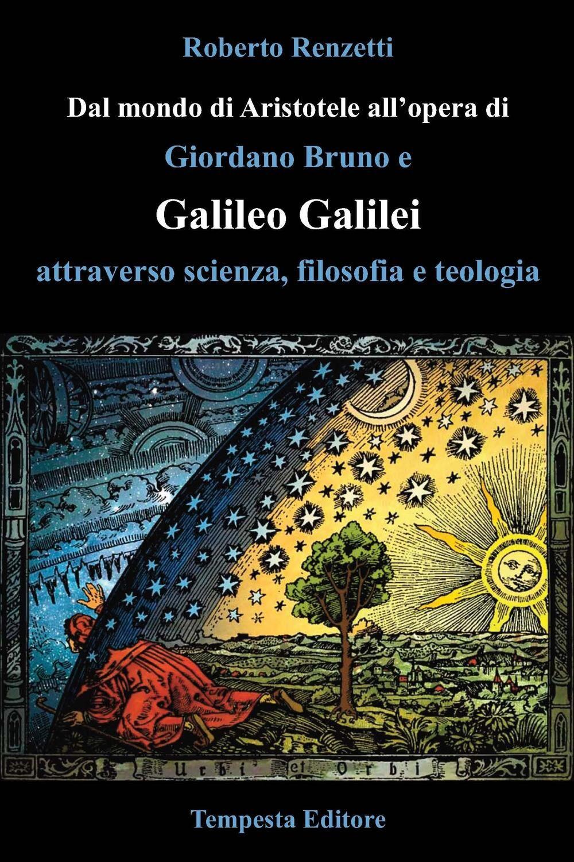 Dal mondo di Aristotele all'opera di Giordano Bruno e Galileo Galilei attraverso scienza, filosofia e teologia
