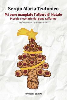 Mi sono mangiato lalbero di Natale. Piccolo ricettario del pane raffermo.pdf