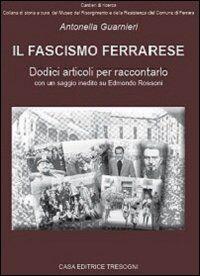 Il fascismo ferrarese. Dodici articoli per raccontarlo
