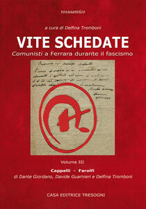 Vite schedate. Comunisti a Ferrara durante il fascismo. Vol. 3