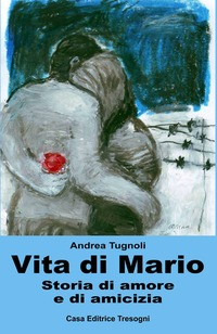Vita di Mario. Storia di amore e di amicizia - Tugnoli Andrea - wuz.it
