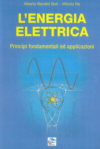 L' energia elettrica. Principi fondamentali ed applicazioni