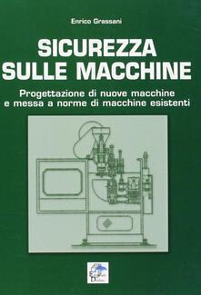 Sicurezza sulle macchine. Progettazione di nuove macchine e messa a norme di macchine esistenti.pdf