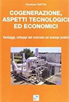 Cogenerazione, aspetti tecnologici ed economici. Vantaggi, sviluppi del mercato ed esempi pratici.pdf