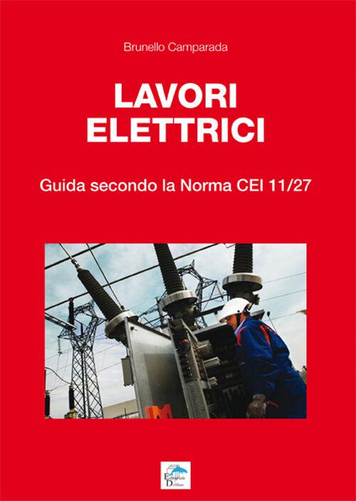 Lavori elettrici. Guida secondo la norma CEI 11/27
