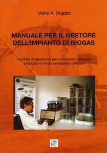 Manuale per il gestore dell'impianto di biogas. Tecniche di laboratorio per monitorare il processo biologico in modo semplice ed efficace