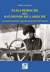 Elisa Deroche alias Raymonde de Laroche. La presenza femminile negli anni pionieristici dell'aviazione