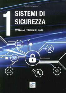 Sistemi di sicurezza. Vol. 1: Manuale nozioni di base.