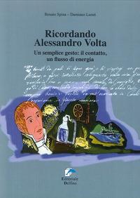 Ricordando Alessandro Volta. Un semplice gesto: il contatto, un flusso di energia - Lurati Damiano Spina Renato - wuz.it