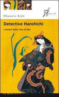 Detective Hanshichi. I misteri della città di Edo. Vol. 1