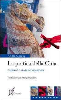 La pratica della Cina. Cultura e modi del negoziare