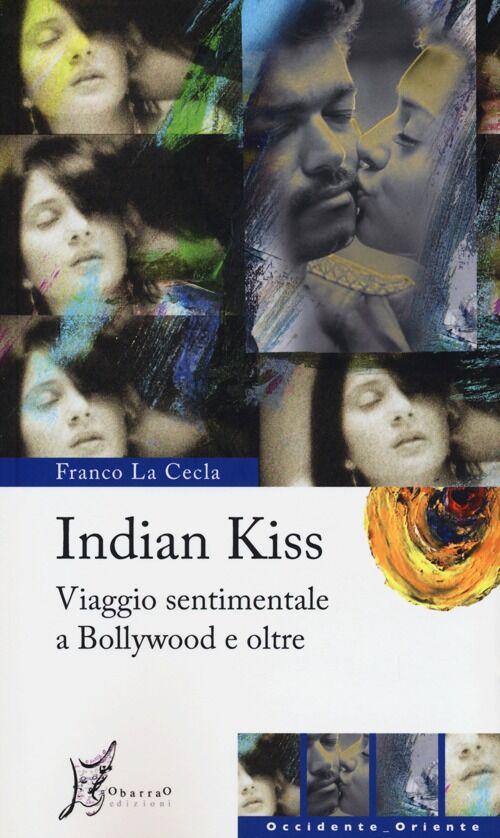 Indian kiss. Viaggio sentimentale a Bollywood e oltre