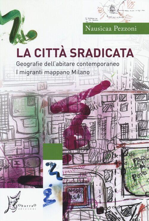 La città sradicata. Geografie dell'abitare contemporaneo. I migranti mappano Milano