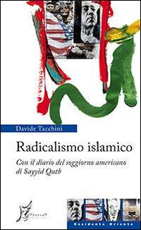 Radicalismo islamico. Con il diario del soggiorno americano di Sayyid Qutb