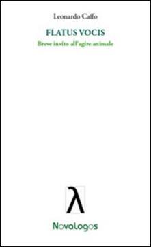 Flatus vocis. Breve invito all'agire animale - Leonardo Caffo - copertina