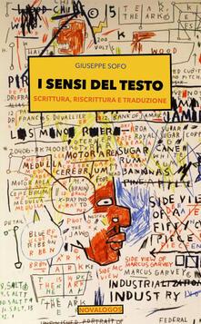 I sensi del testo. Scrittura, riscrittura e traduzione - Giuseppe Sofo - copertina