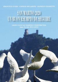San Marino 2020 un buon esempi da seguire. Lions Club San Marino Undistricted, Anno sociale 2011-2012 - Guidi Emanuele Mularoni Conrad Cesaretti Daniele - wuz.it