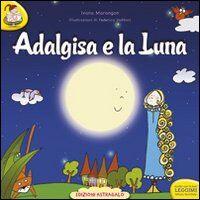 Adalgisa e la luna. Ediz. a caratteri grandi