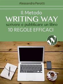 Il metodo writing way. Scrivere e pubblicare un libro. 10 regole efficaci