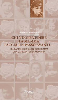 Chi vuole vedere la mamma faccia un passo avanti... I 20 bambini di Bullenhuser Damm una carezza per la memoria - Maria Pia Bernicchia - copertina