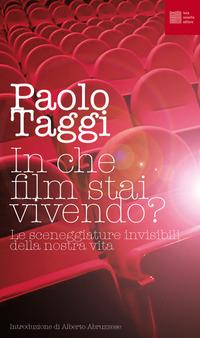 In che film stai vivendo? Le sceneggiature invisibile della nostra vita - Taggi Paolo - wuz.it