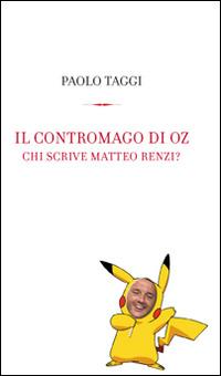 Il Il contromago di Oz. Chi scrive Matteo Renzi? - Tagi Paolo - wuz.it