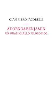 Adorno & Benjamin. Un giallo quasi filosofico