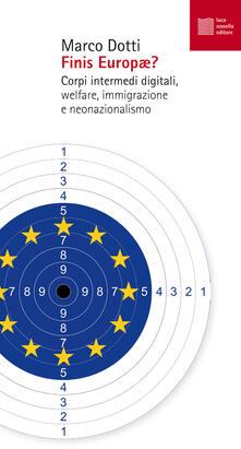 Finis Europae? Corpi intermedi digitali, welfare, immigrazione e neonazionalismo - Marco Dotti - copertina