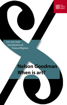 When is art? Ediz. italiana - Nelson Goodman - copertina