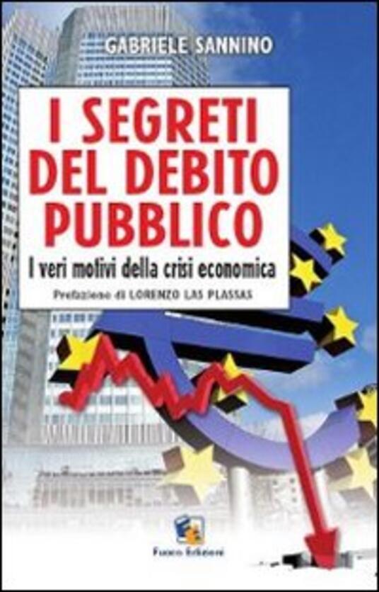 I segreti del debito pubblico. I veri motivi della crisi economica - Gabriele Sannino - copertina